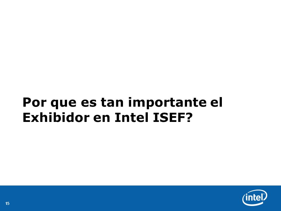 15 Por que es tan importante el Exhibidor en Intel ISEF