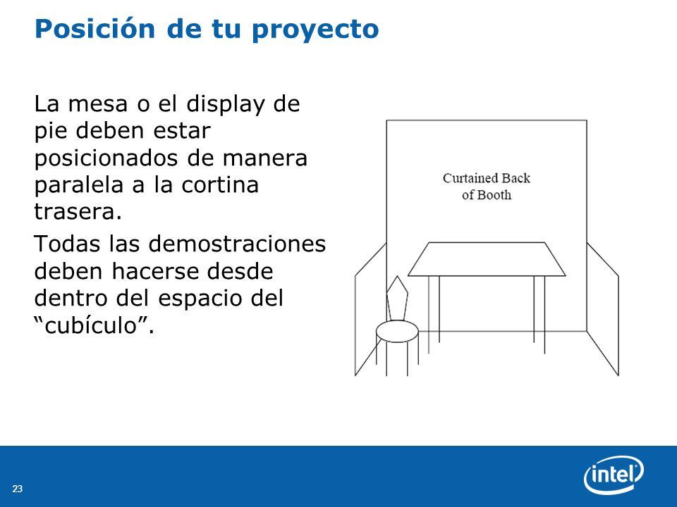 23 Posición de tu proyecto La mesa o el display de pie deben estar posicionados de manera paralela a la cortina trasera.