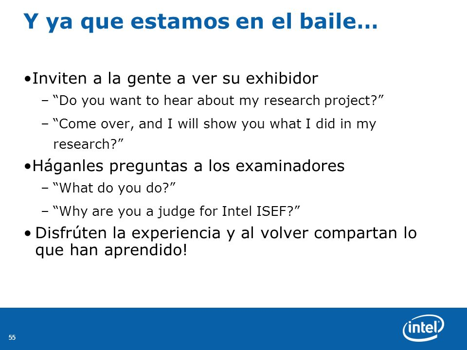 55 Y ya que estamos en el baile… Inviten a la gente a ver su exhibidor –Do you want to hear about my research project? –Come over, and I will show you