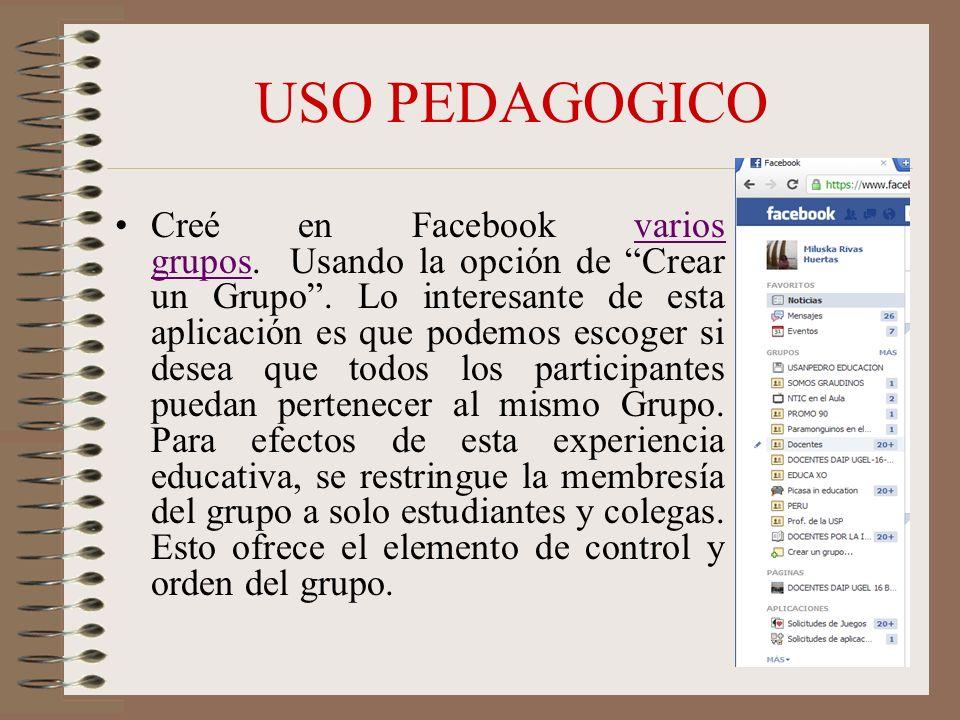 USO PEDAGOGICO Creé en Facebook varios grupos. Usando la opción de Crear un Grupo.