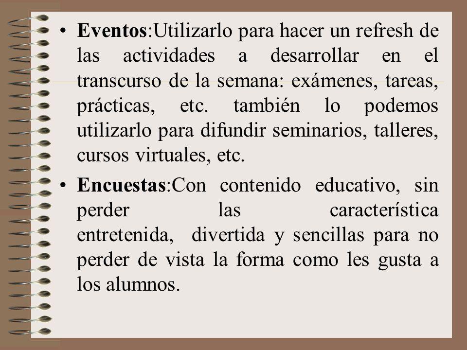 Eventos:Utilizarlo para hacer un refresh de las actividades a desarrollar en el transcurso de la semana: exámenes, tareas, prácticas, etc.
