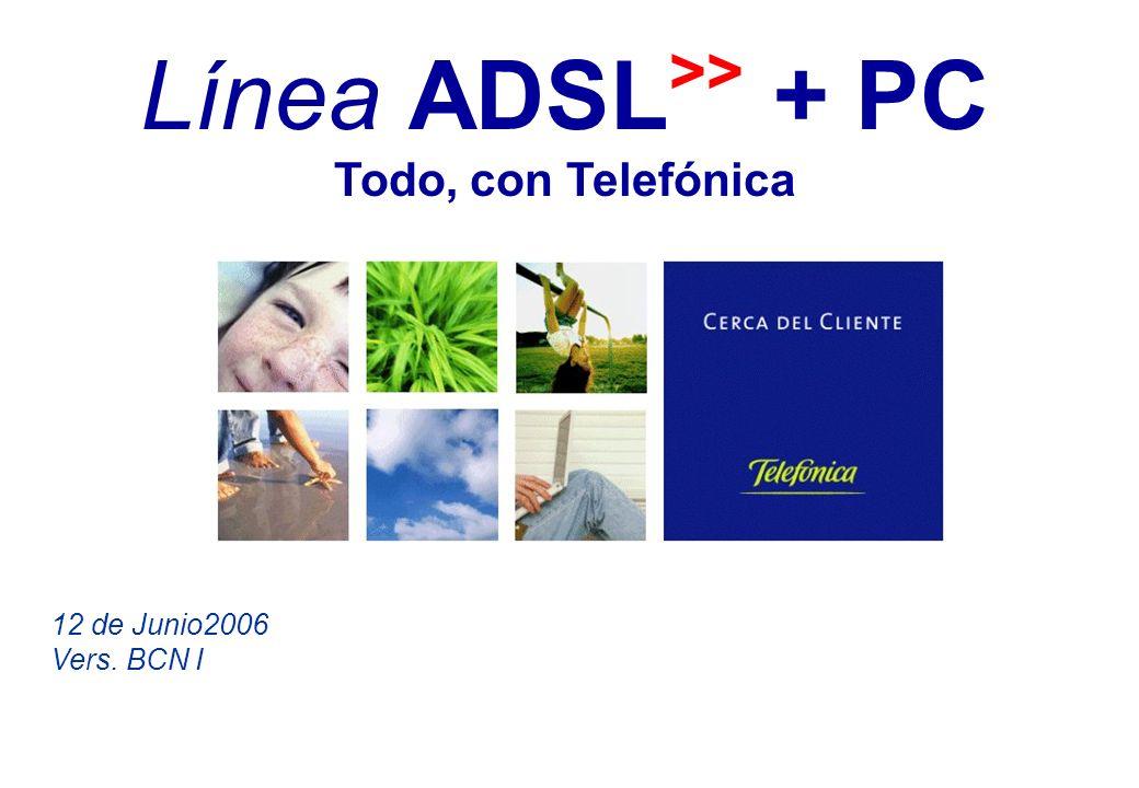 Línea ADSL >> + PC Todo, con Telefónica 12 de Junio2006 Vers. BCN I
