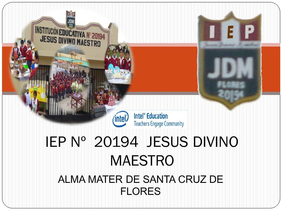 ALMA MATER DE SANTA CRUZ DE FLORES IEP Nº 20194 JESUS DIVINO MAESTRO