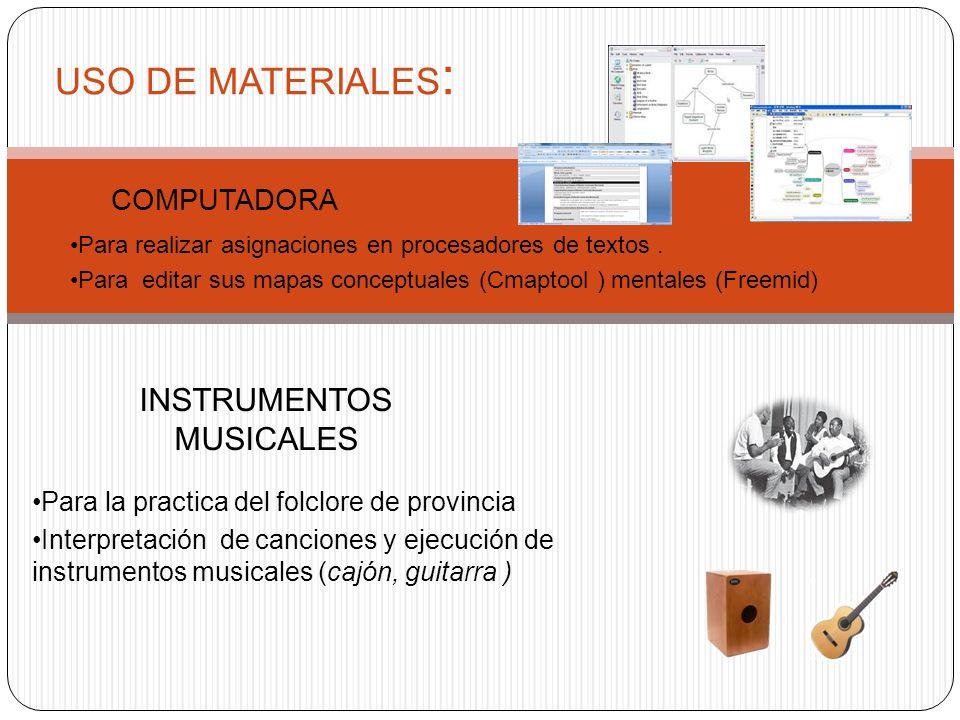 COMPUTADORA USO DE MATERIALES : INSTRUMENTOS MUSICALES Para realizar asignaciones en procesadores de textos. Para editar sus mapas conceptuales (Cmapt