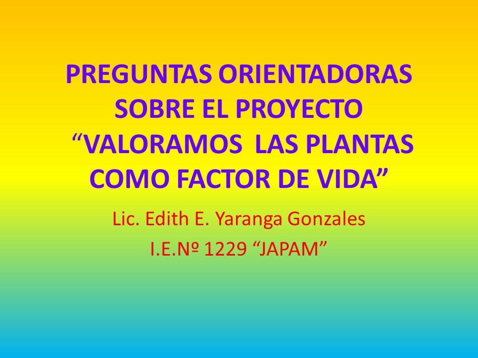 PREGUNTAS ORIENTADORAS SOBRE EL PROYECTO VALORAMOS LAS PLANTAS COMO FACTOR DE VIDA Lic.