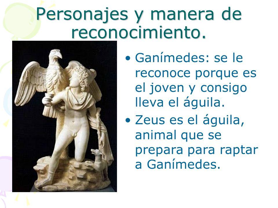 Personajes y manera de reconocimiento. Ganímedes: se le reconoce porque es el joven y consigo lleva el águila. Zeus es el águila, animal que se prepar