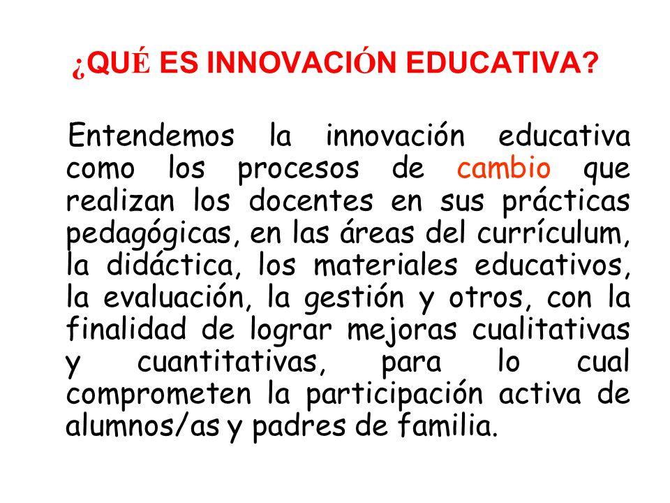 ¿QUÉ ES LA INNOVACIÓN EDUCATIVA? Es la actitud y el proceso de indagación de nuevas ideas, propuestas y aportaciones, efectuadas de manera colectiva p