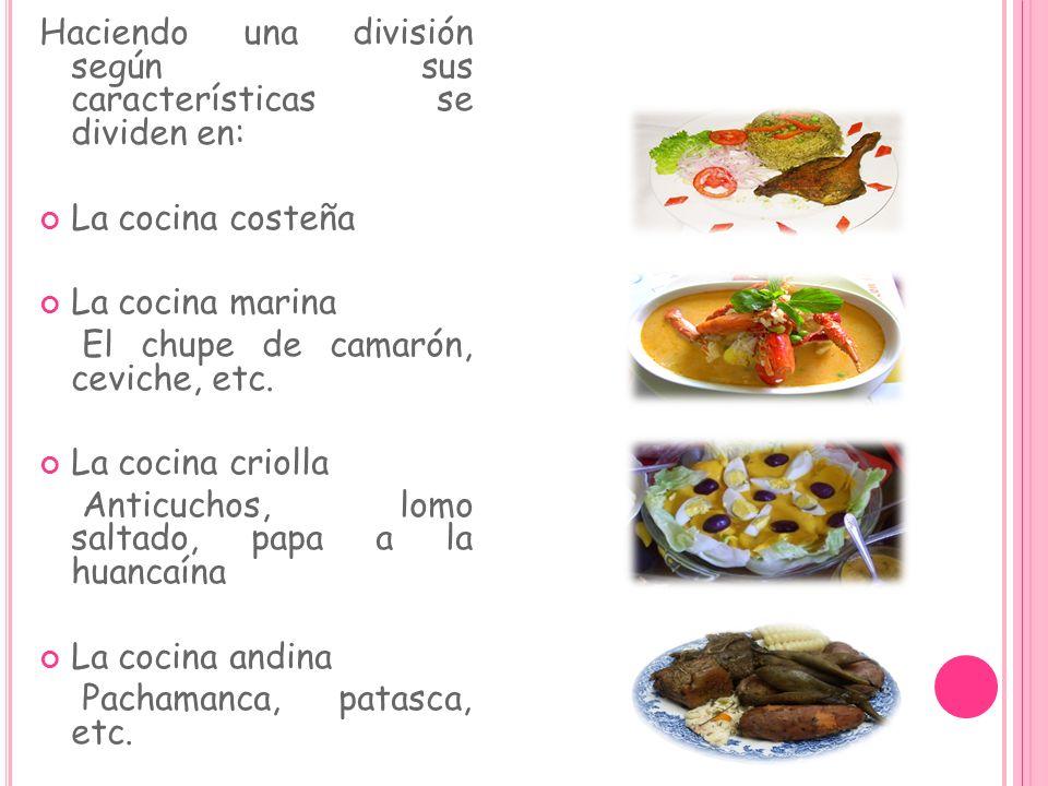 Haciendo una división según sus características se dividen en: La cocina costeña La cocina marina El chupe de camarón, ceviche, etc. La cocina criolla