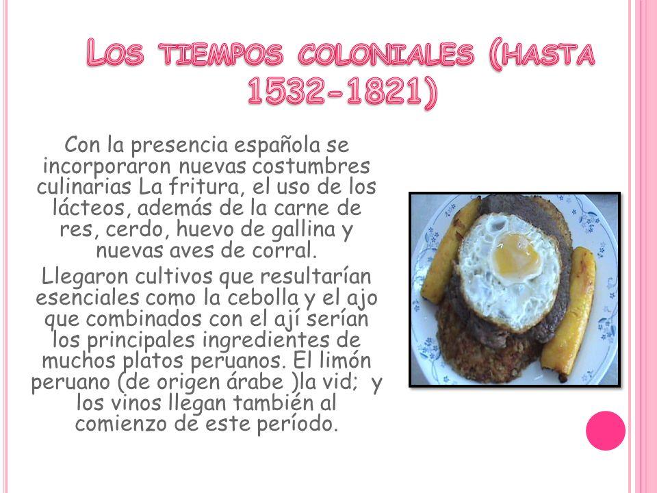 Con la presencia española se incorporaron nuevas costumbres culinarias La fritura, el uso de los lácteos, además de la carne de res, cerdo, huevo de g