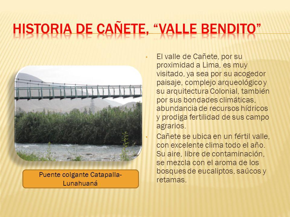Pre Hispánica.- La fertilidad de los valles cañetanos permitieron a las prehistóricas tribus establecerse en nuestras tierras.