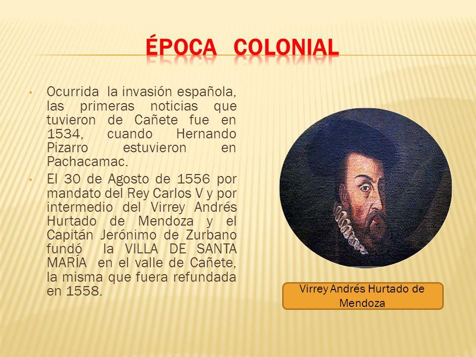 Ocurrida la invasión española, las primeras noticias que tuvieron de Cañete fue en 1534, cuando Hernando Pizarro estuvieron en Pachacamac. El 30 de Ag