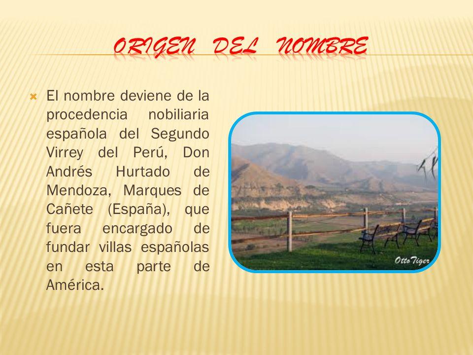 El nombre deviene de la procedencia nobiliaria española del Segundo Virrey del Perú, Don Andrés Hurtado de Mendoza, Marques de Cañete (España), que fu
