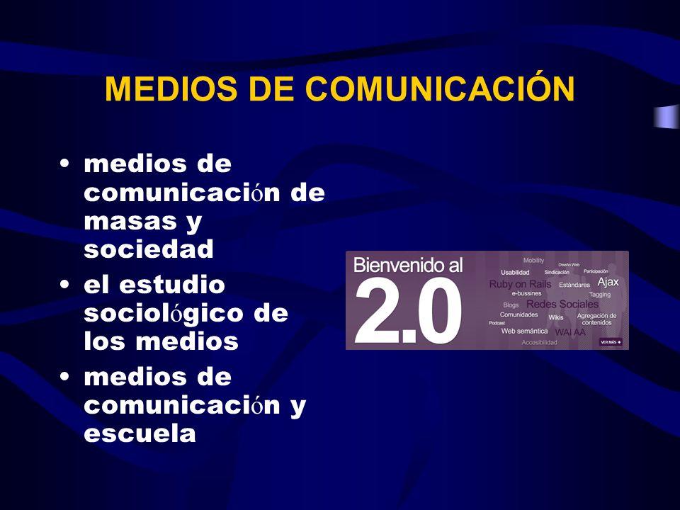 MEDIOS DE COMUNICACIÓN medios de comunicaci ó n de masas y sociedad el estudio sociol ó gico de los medios medios de comunicaci ó n y escuela