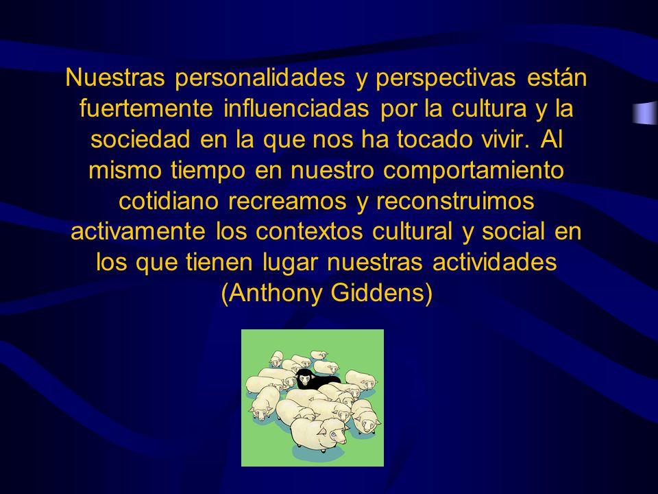 Nuestras personalidades y perspectivas están fuertemente influenciadas por la cultura y la sociedad en la que nos ha tocado vivir. Al mismo tiempo en