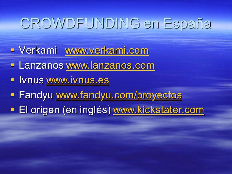 CROWDFUNDING en España Verkami www.verkami.com Verkami www.verkami.comwww.verkami.com Lanzanos www.lanzanos.com Lanzanos www.lanzanos.comwww.lanzanos.com Ivnus www.ivnus.es Ivnus www.ivnus.eswww.ivnus.es Fandyu www.fandyu.com/proyectos Fandyu www.fandyu.com/proyectoswww.fandyu.com/proyectos El origen (en inglés) www.kickstater.com El origen (en inglés) www.kickstater.comwww.kickstater.com