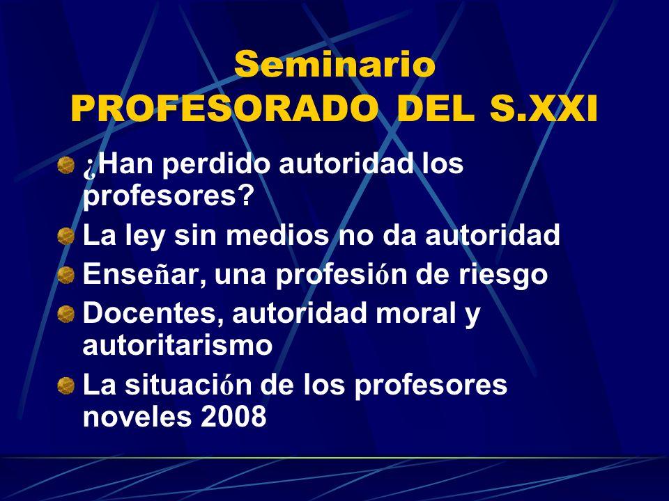 Seminario PROFESORADO DEL S.XXI ¿ Han perdido autoridad los profesores? La ley sin medios no da autoridad Ense ñ ar, una profesi ó n de riesgo Docente