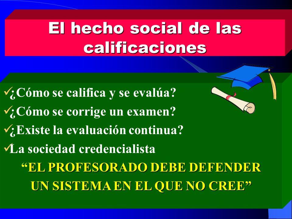 El hecho social de las calificaciones ¿Cómo se califica y se evalúa? ¿Cómo se corrige un examen? ¿Existe la evaluación continua? La sociedad credencia