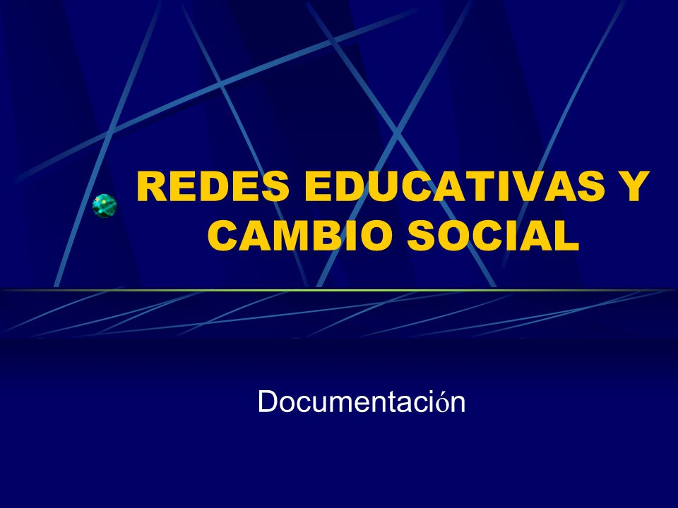 REDES EDUCATIVAS Y CAMBIO SOCIAL Documentaci ó n