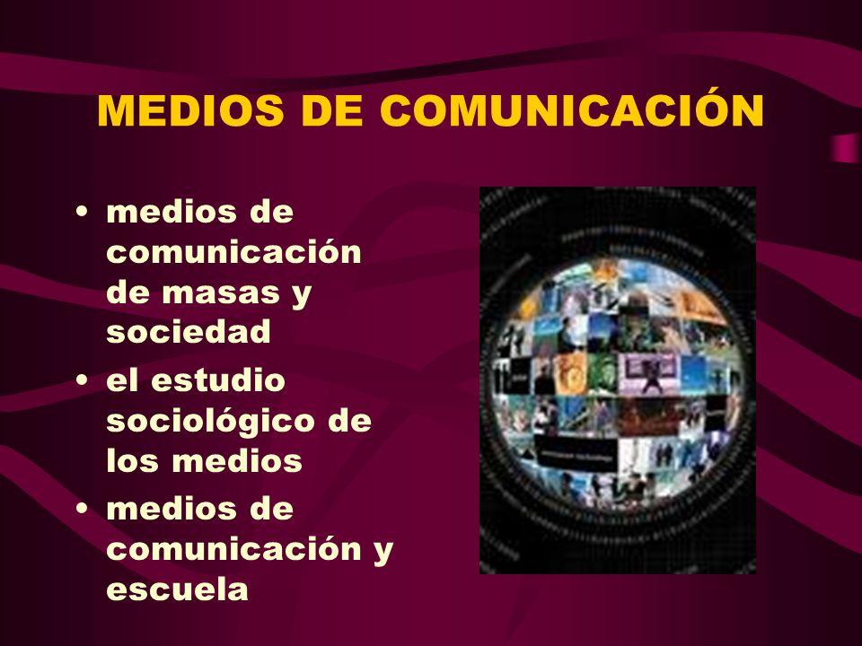 MEDIOS DE COMUNICACIÓN medios de comunicación de masas y sociedad el estudio sociológico de los medios medios de comunicación y escuela