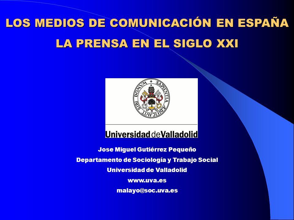 LOS MEDIOS DE COMUNICACIÓN EN ESPAÑA LA PRENSA EN EL SIGLO XXI Jose Miguel Gutiérrez Pequeño Departamento de Sociología y Trabajo Social Universidad d