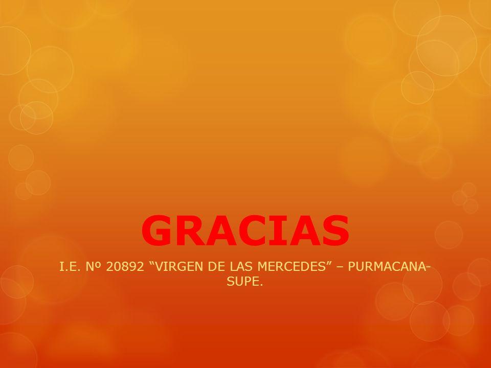 GRACIAS I.E. Nº 20892 VIRGEN DE LAS MERCEDES – PURMACANA- SUPE.