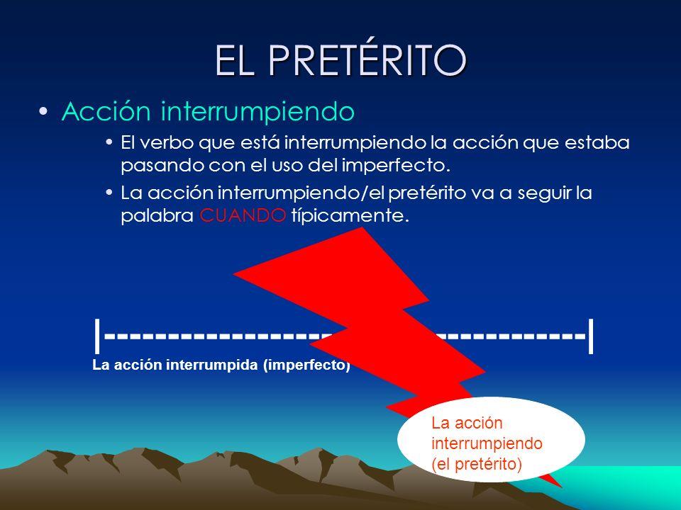 EL PRETÉRITO Acción interrumpiendo El verbo que está interrumpiendo la acción que estaba pasando con el uso del imperfecto. La acción interrumpiendo/e