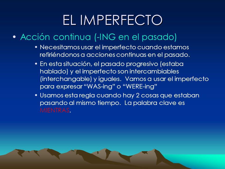EL IMPERFECTO Acción continua (-ING en el pasado) Necesitamos usar el imperfecto cuando estamos refiriéndonos a acciones continuas en el pasado. En es