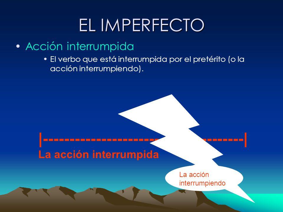 EL IMPERFECTO Acción interrumpida El verbo que está interrumpida por el pretérito (o la acción interrumpiendo). |-------------------------------------