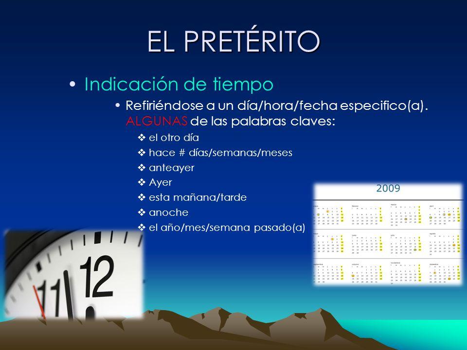 EL PRETÉRITO Indicación de tiempo Refiriéndose a un día/hora/fecha especifico(a). ALGUNAS de las palabras claves: el otro día hace # días/semanas/mese
