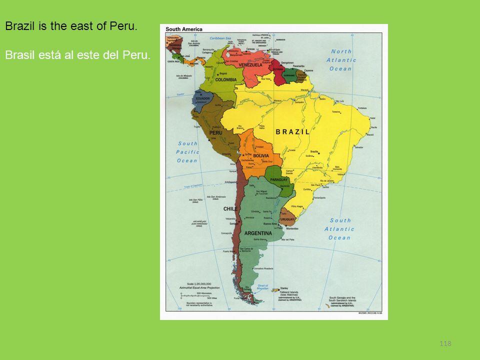 118 Brazil is the east of Peru. Brasil está al este del Peru.