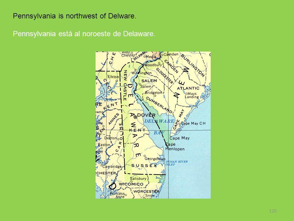120 Pennsylvania is northwest of Delware. Pennsylvania está al noroeste de Delaware.