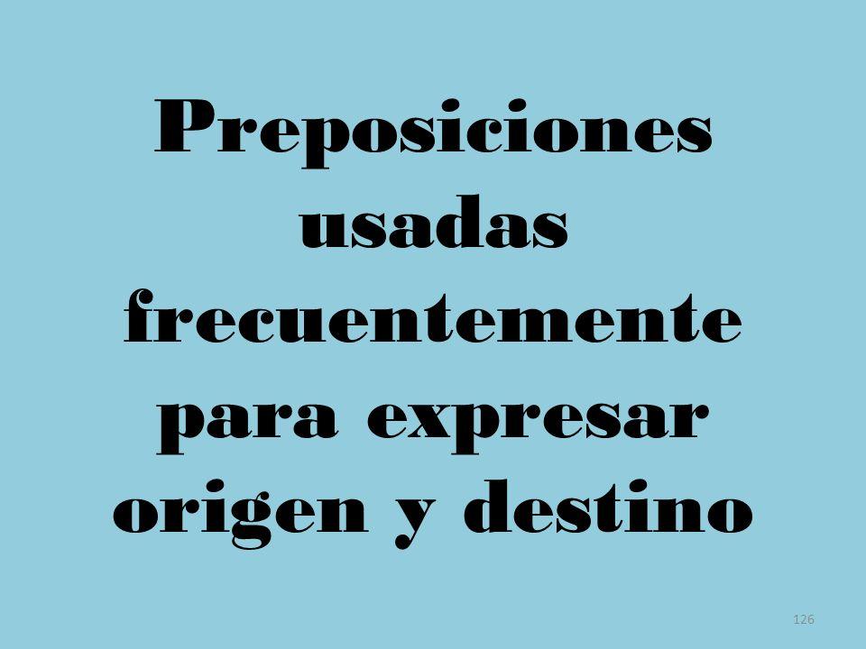 126 Preposiciones usadas frecuentemente para expresar origen y destino