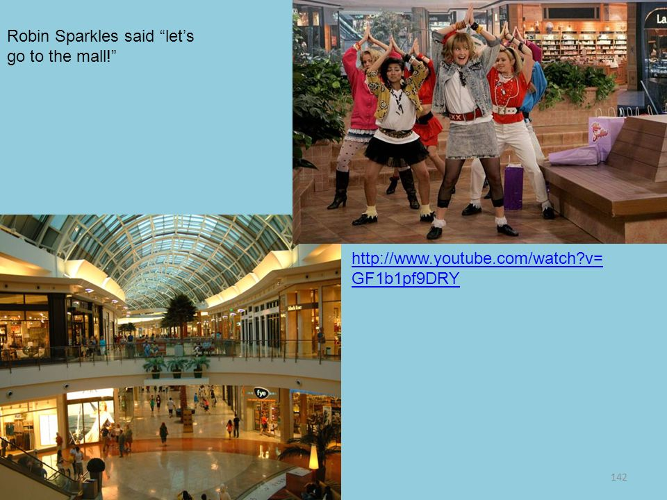 142 Robin Sparkles said lets go to the mall! http://www.youtube.com/watch?v= GF1b1pf9DRY