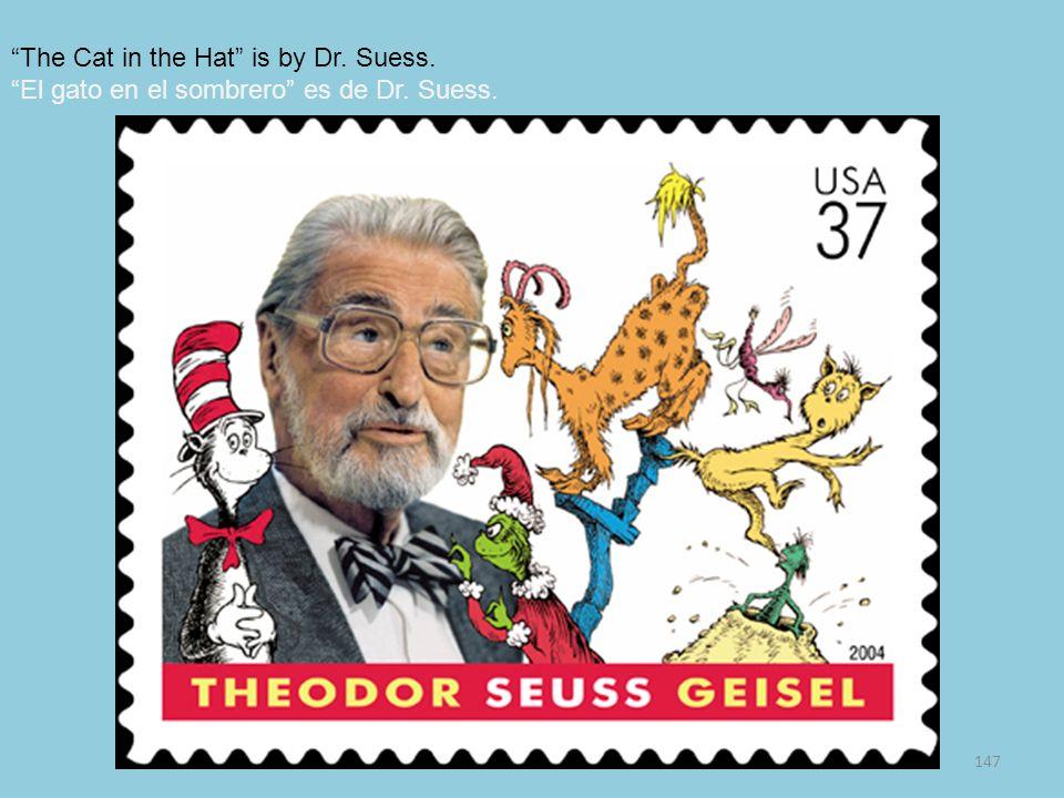 147 The Cat in the Hat is by Dr. Suess. El gato en el sombrero es de Dr. Suess.
