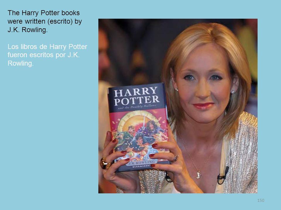 150 The Harry Potter books were written (escrito) by J.K. Rowling. Los libros de Harry Potter fueron escritos por J.K. Rowling.