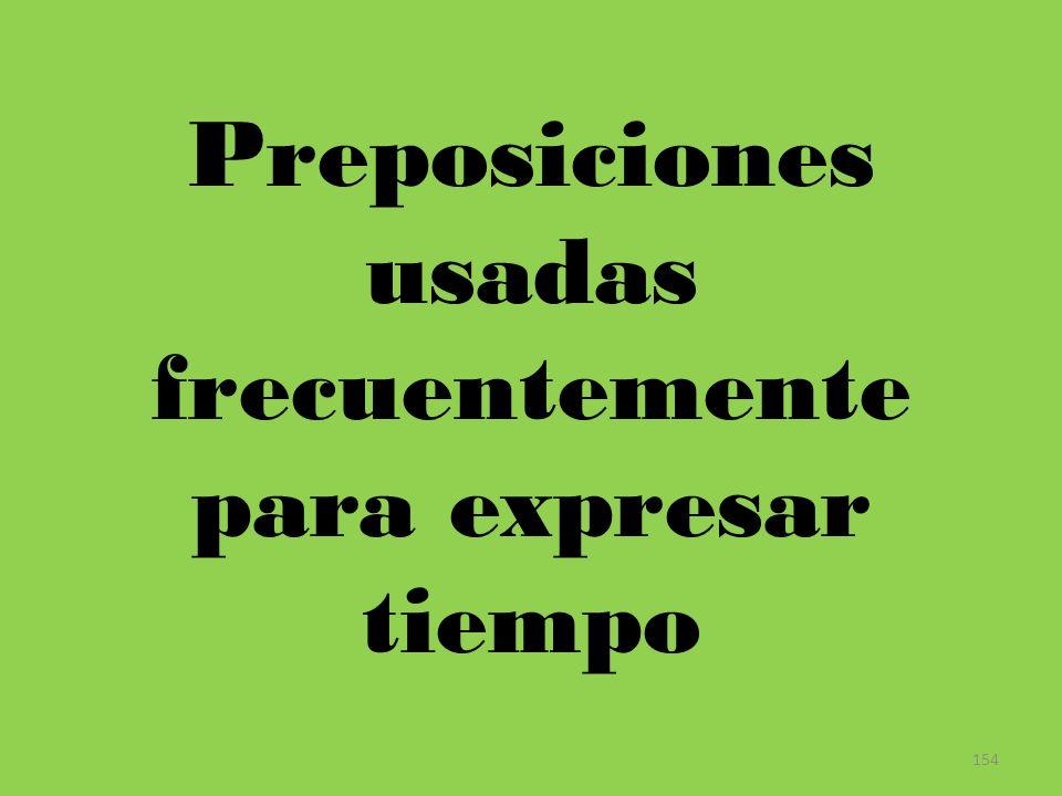 154 Preposiciones usadas frecuentemente para expresar tiempo
