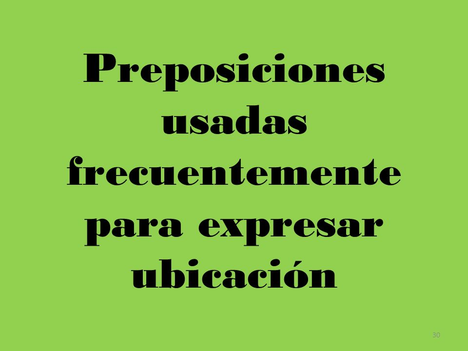 30 Preposiciones usadas frecuentemente para expresar ubicación