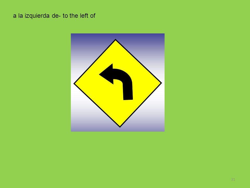 31 a la izquierda de- to the left of