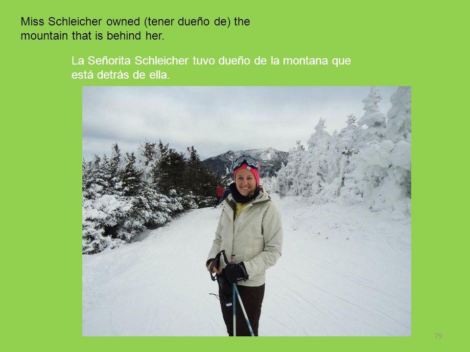 79 Miss Schleicher owned (tener dueño de) the mountain that is behind her. La Señorita Schleicher tuvo dueño de la montana que está detrás de ella.
