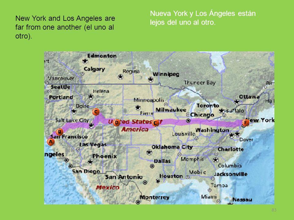 83 New York and Los Angeles are far from one another (el uno al otro). Nueva York y Los Ángeles están lejos del uno al otro.