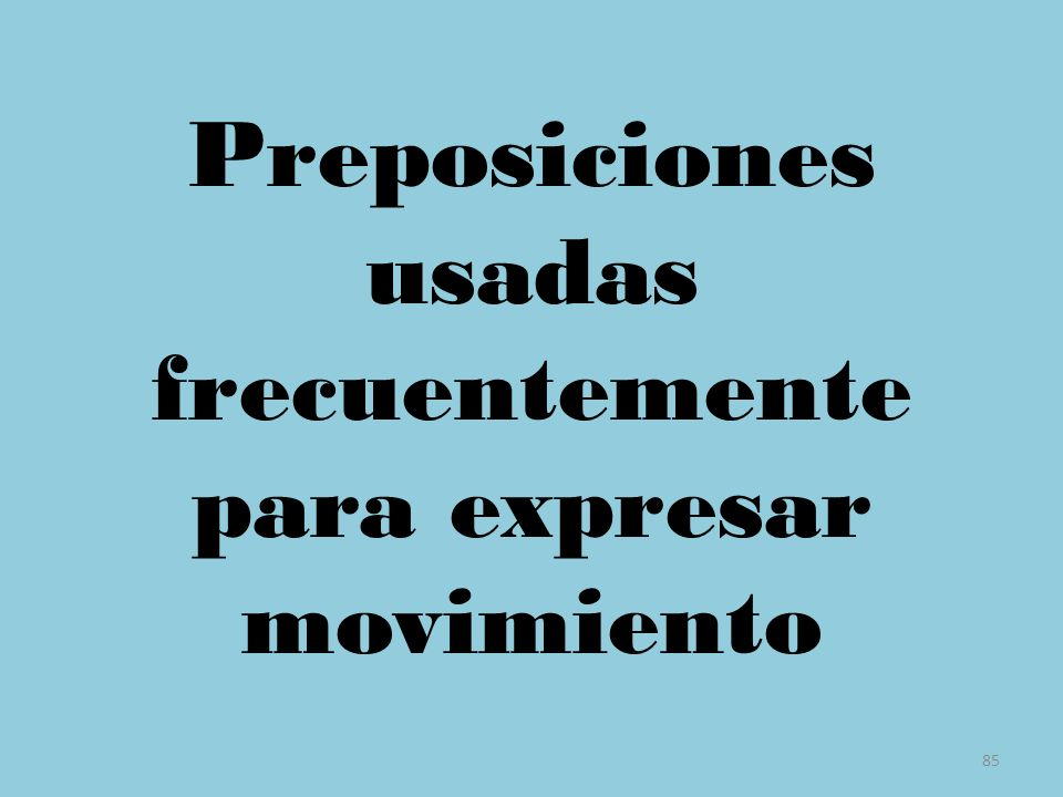 85 Preposiciones usadas frecuentemente para expresar movimiento