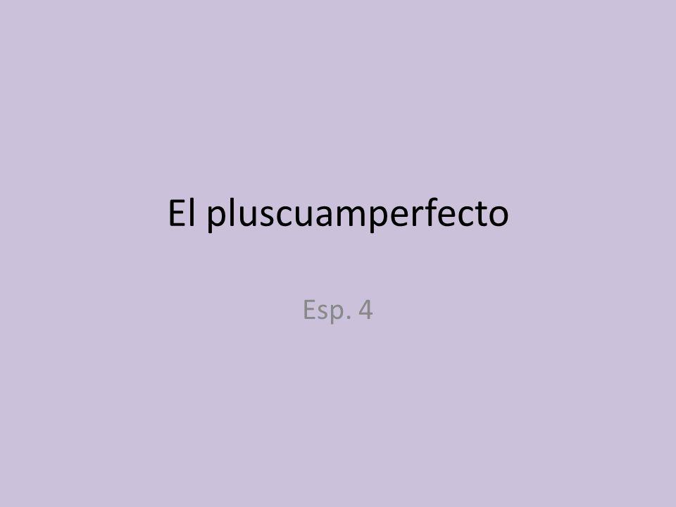 El pluscuamperfecto Esp. 4