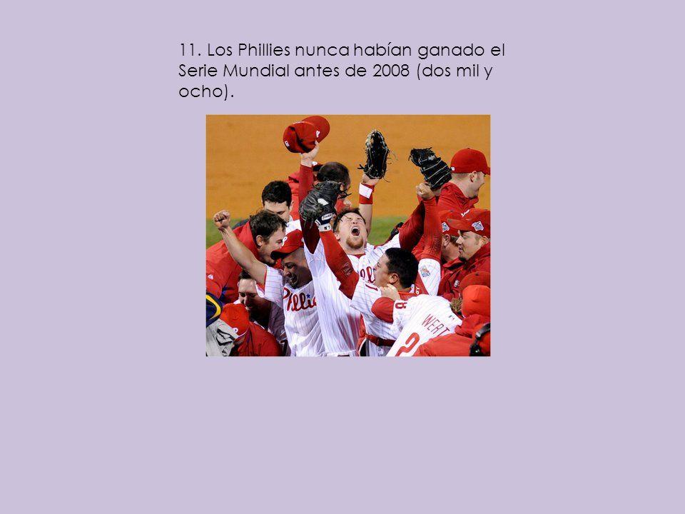 11. Los Phillies nunca habían ganado el Serie Mundial antes de 2008 (dos mil y ocho).