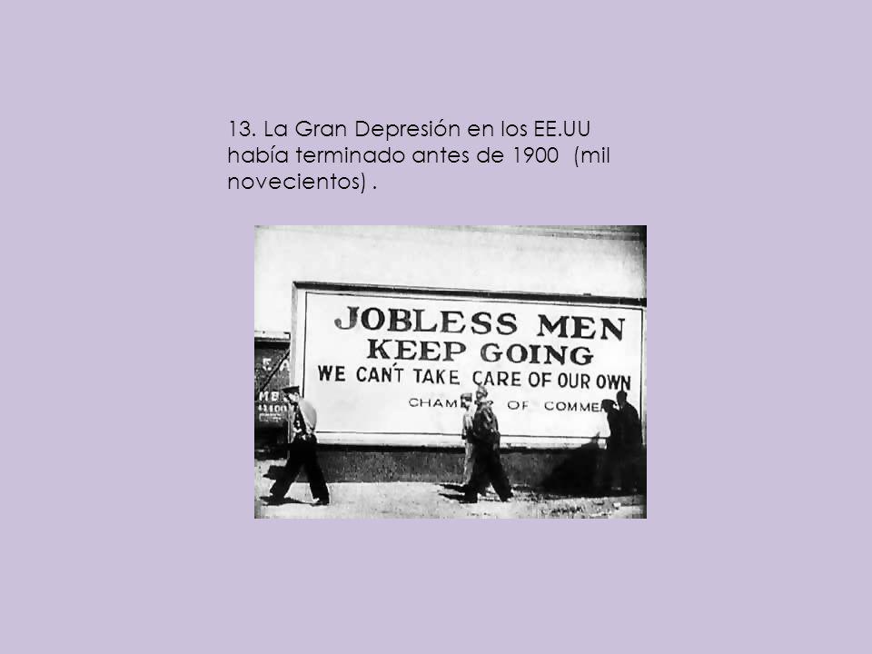 13. La Gran Depresión en los EE.UU había terminado antes de 1900 (mil novecientos).