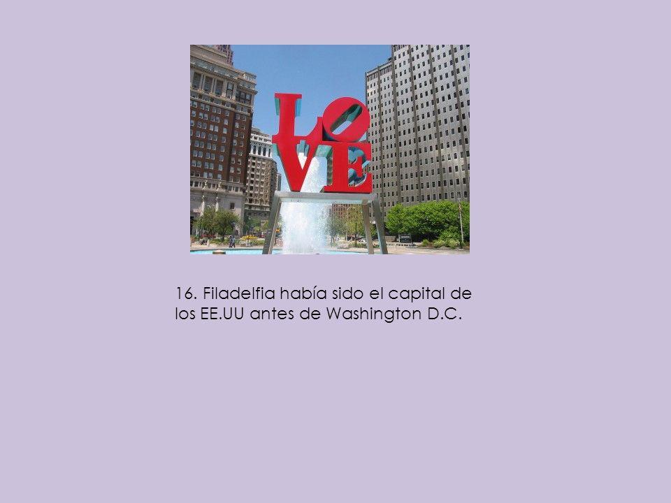 16. Filadelfia había sido el capital de los EE.UU antes de Washington D.C.