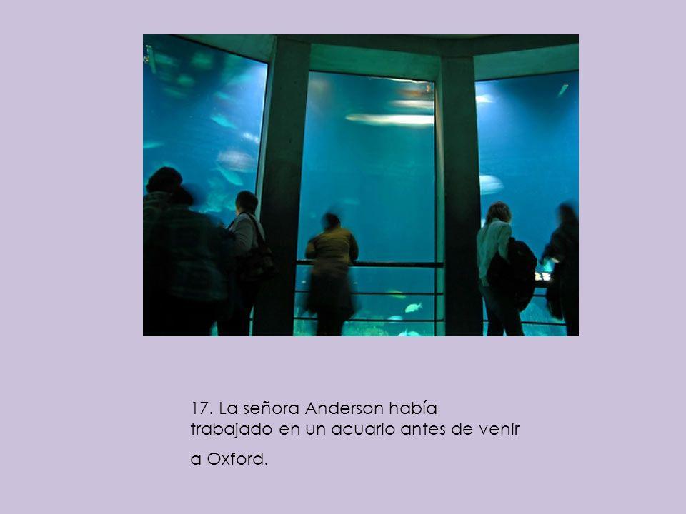 17. La señora Anderson había trabajado en un acuario antes de venir a Oxford.