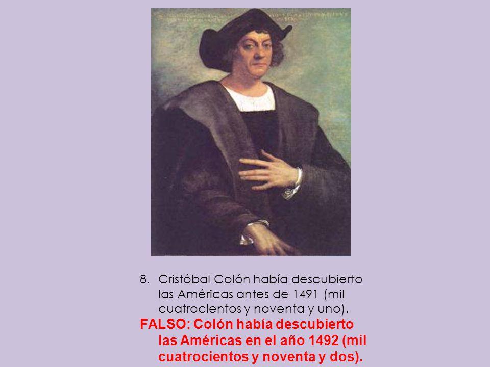 8.Cristóbal Colón había descubierto las Américas antes de 1491 (mil cuatrocientos y noventa y uno). FALSO: Colón había descubierto las Américas en el