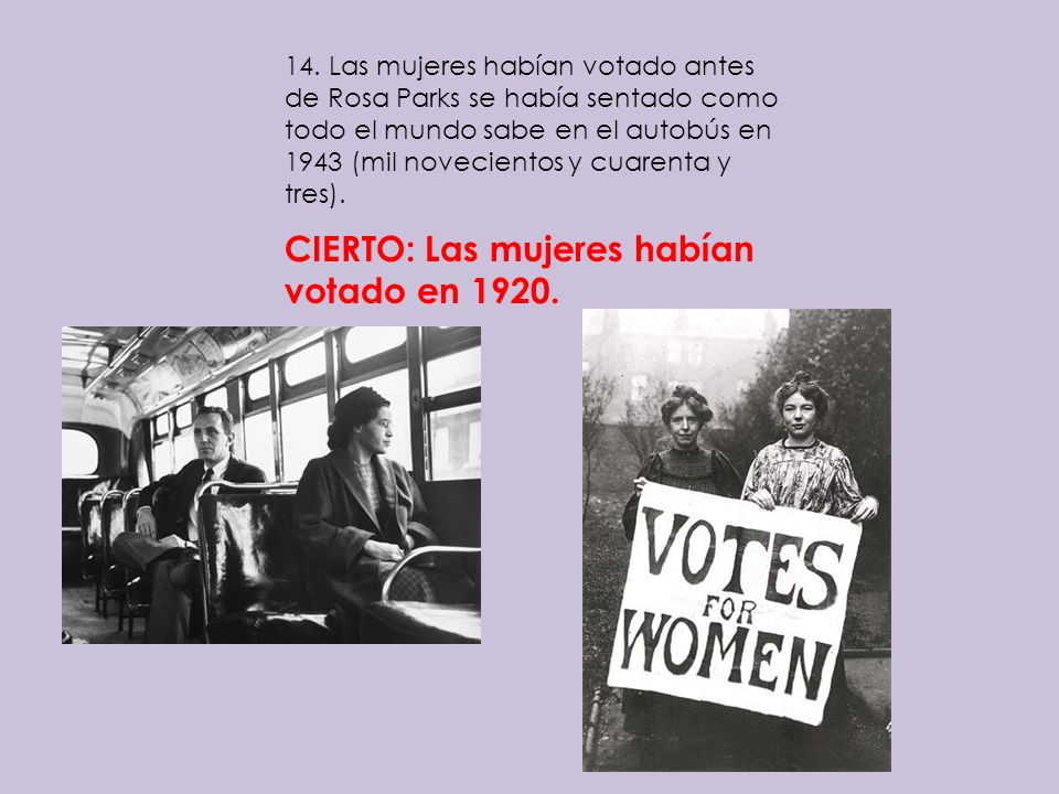 14. Las mujeres habían votado antes de Rosa Parks se había sentado como todo el mundo sabe en el autobús en 1943 (mil novecientos y cuarenta y tres).