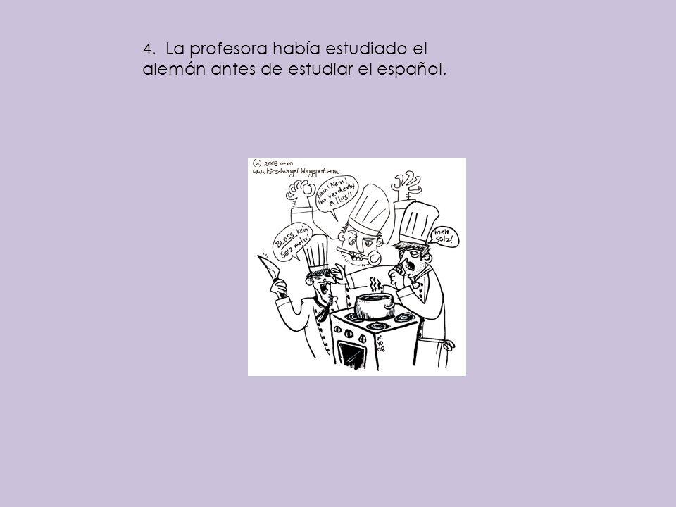 4. La profesora había estudiado el alemán antes de estudiar el español.