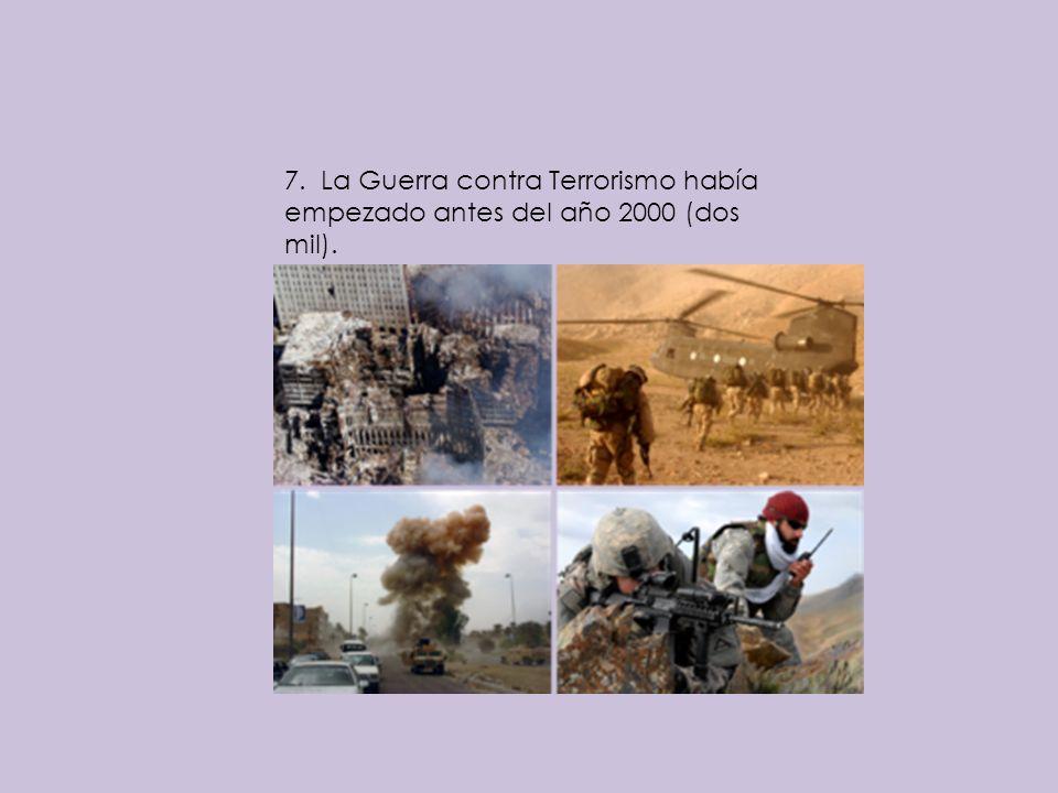 7. La Guerra contra Terrorismo había empezado antes del año 2000 (dos mil).